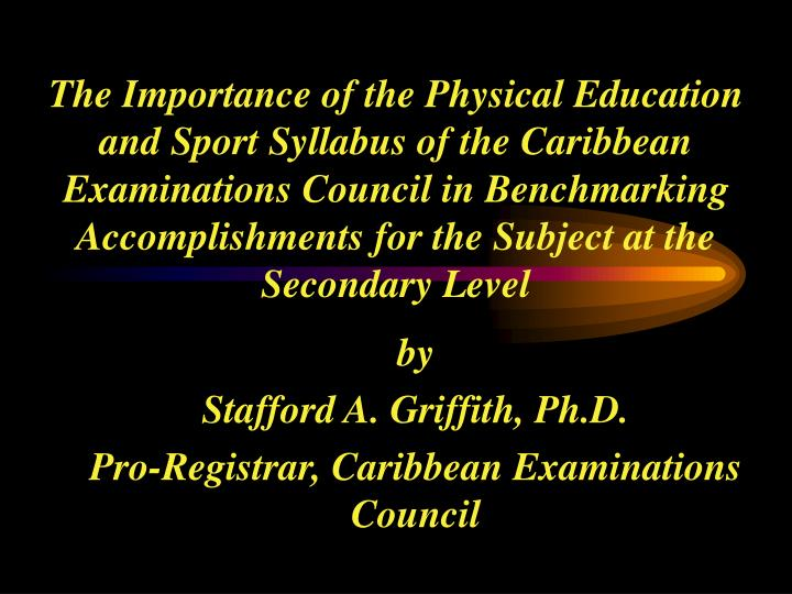 The Importance of the Physical Education and Sport Syllabus of the Caribbean Examinations Council in Benchmarking Accomplishments for the Subject at the Secondary Level