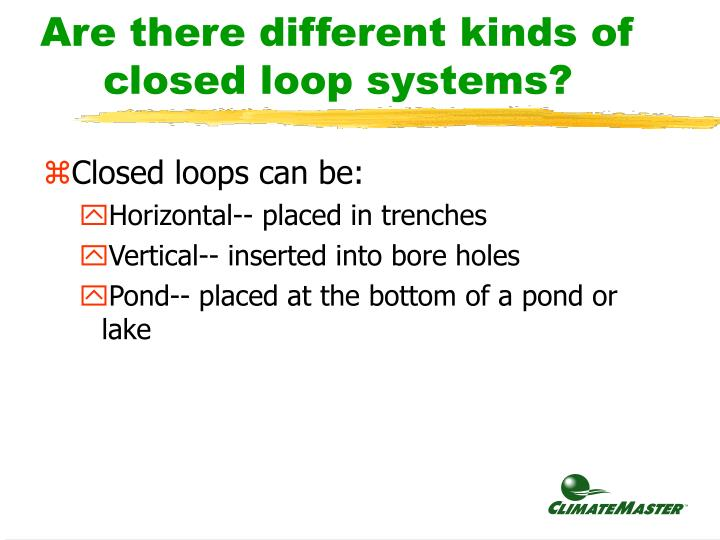 Are there different kinds of closed loop systems?