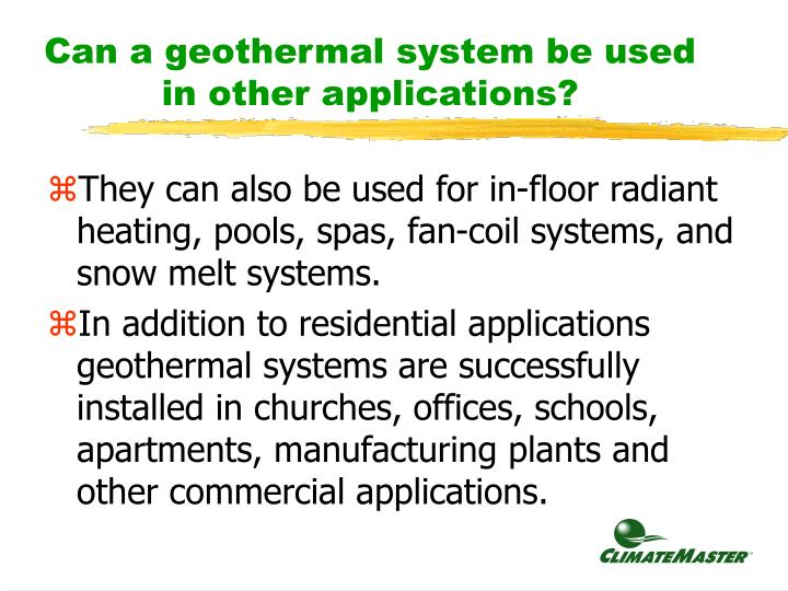 Can a geothermal system be used in other applications?