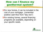 how can i finance my geothermal system
