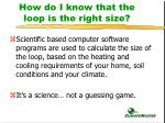 how do i know that the loop is the right size