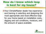 how do i know which loop is best for my house