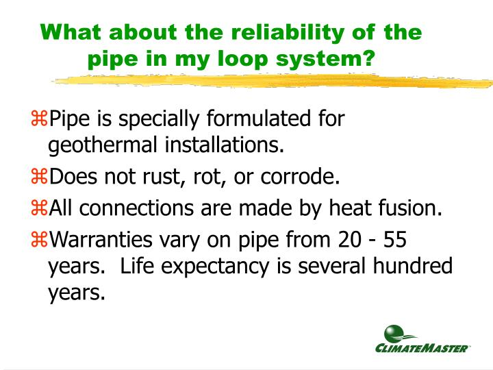 What about the reliability of the pipe in my loop system?