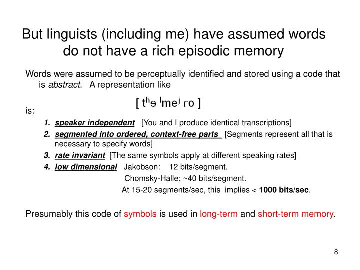 But linguists (including me) have assumed words do not have a rich episodic memory