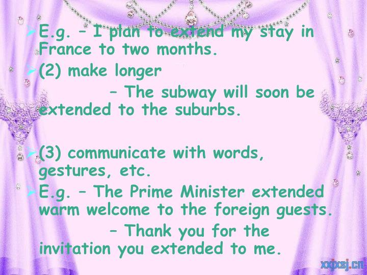 E.g. – I plan to extend my stay in France to two months.