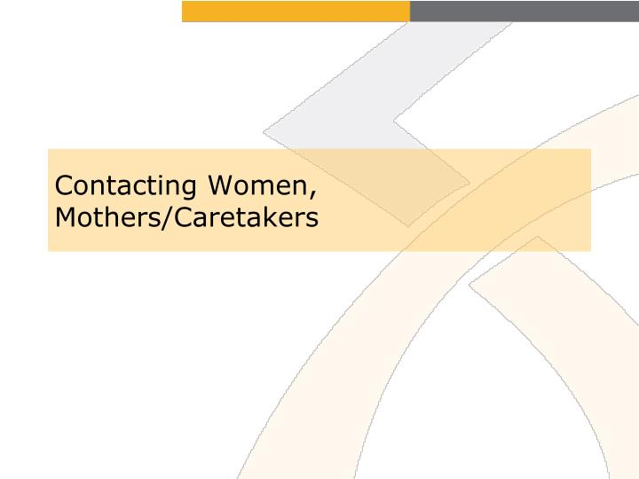 Contacting Women, Mothers/Caretakers