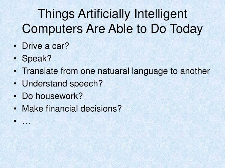 Things Artificially Intelligent Computers Are Able to Do Today