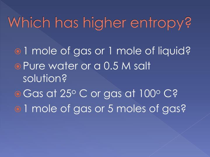 Which has higher entropy?