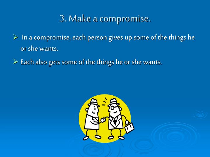 3. Make a compromise.