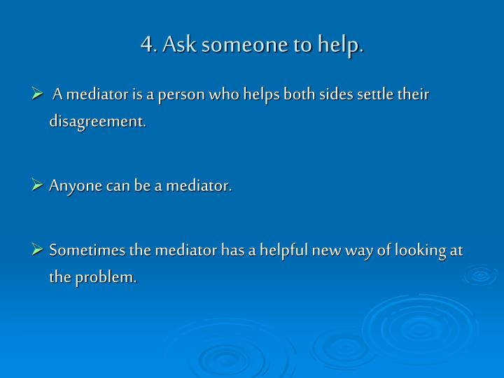 4. Ask someone to help.