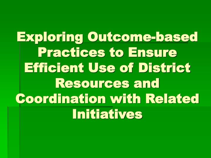 Exploring Outcome-based Practices to Ensure Efficient Use of District Resources and Coordination with Related Initiatives