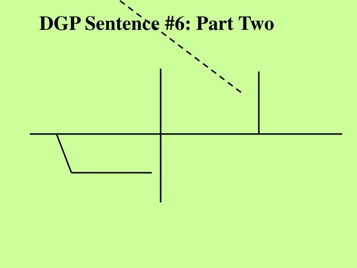 DGP Sentence #6: Part Two