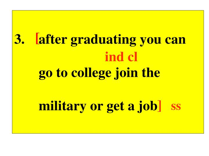 3.    after graduating you can