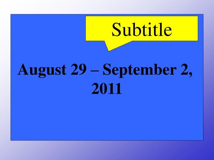 August 29 – September 2,