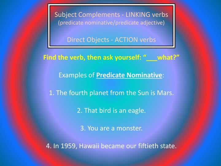 Subject Complements - LINKING verbs