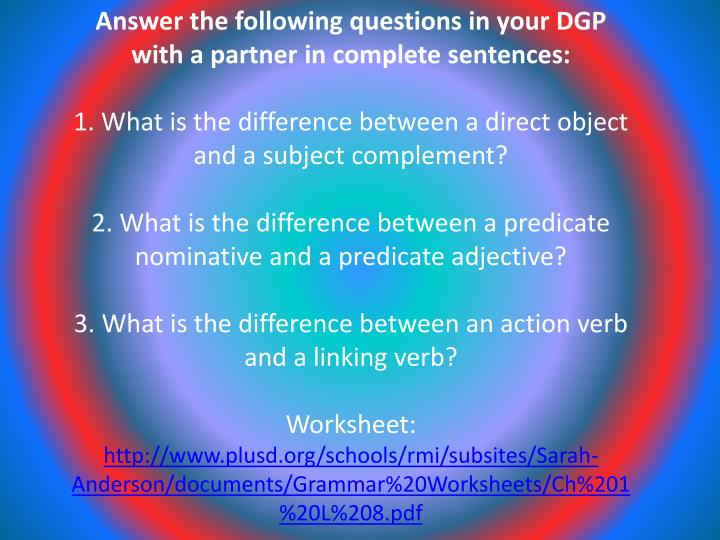 Answer the following questions in your DGP with a partner in complete sentences: