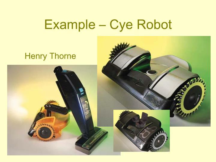 Example – Cye Robot