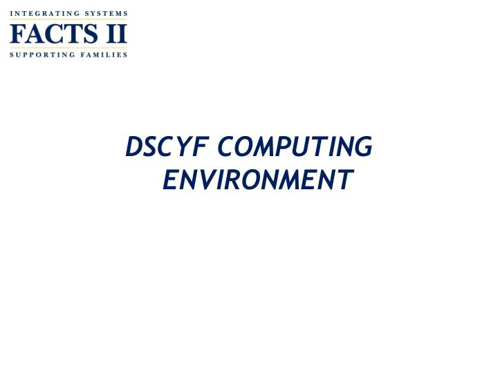 DSCYF COMPUTING ENVIRONMENT