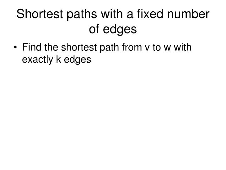 Shortest paths with a fixed number of edges