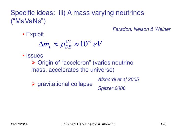"Specific ideas:  iii) A mass varying neutrinos (""MaVaNs"")"