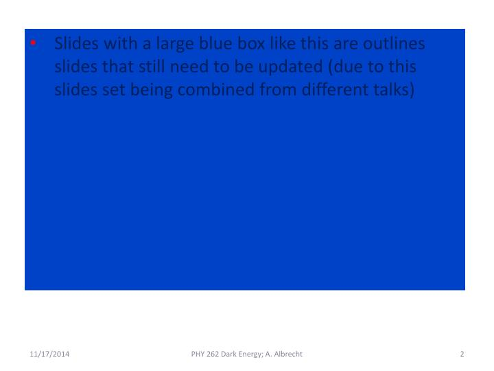 Slides with a large blue box like this are outlines slides that still need to be updated (due to thi...