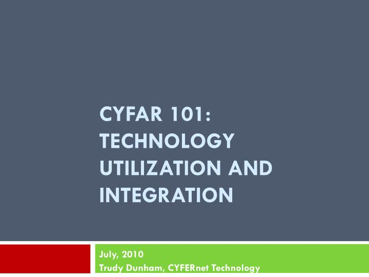 Cyfar 101 technology utilization and integration