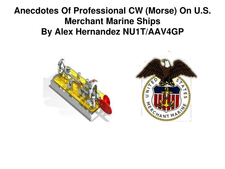 anecdotes of professional cw morse on u s merchant marine ships by alex hernandez nu1t aav4gp