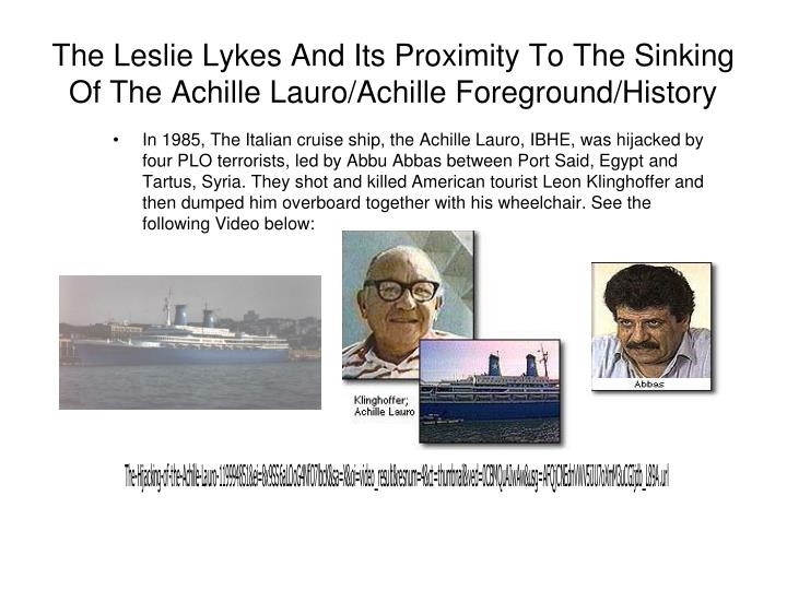 The Leslie Lykes And Its Proximity To The Sinking Of The Achille Lauro/Achille Foreground/History