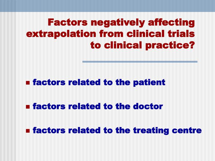 Factors negatively affecting extrapolation from clinical trials to clinical practice?