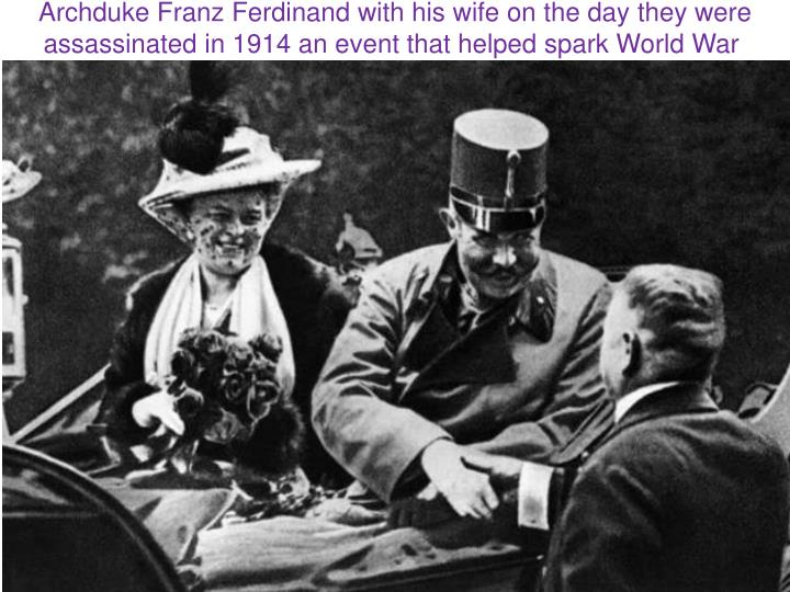 Archduke Franz Ferdinand with his wife on the daythey were assassinated in 1914 an event that helped spark World War