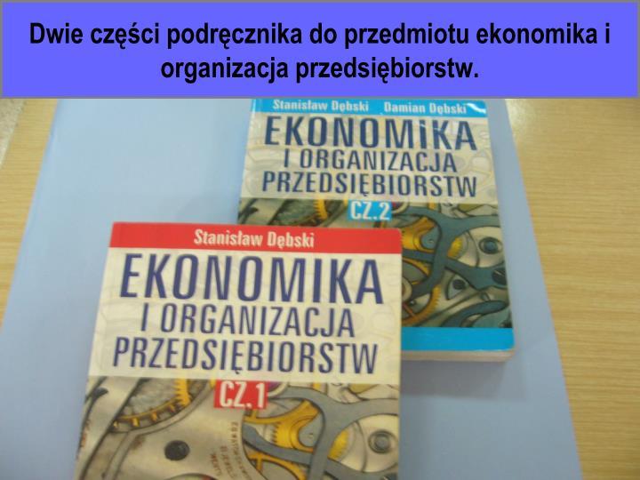 Dwie części podręcznika do przedmiotu ekonomika i organizacja przedsiębiorstw.