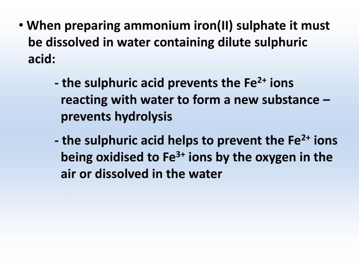 When preparing ammonium iron(II) sulphate it must