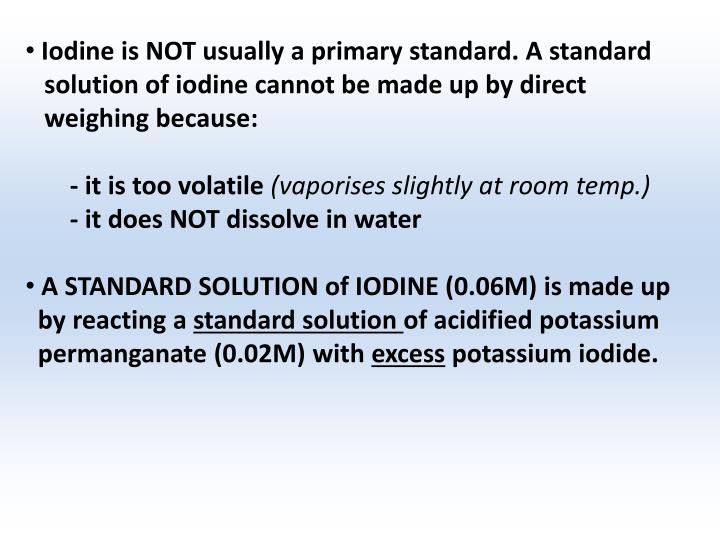 Iodine is NOT usually a primary standard. A standard