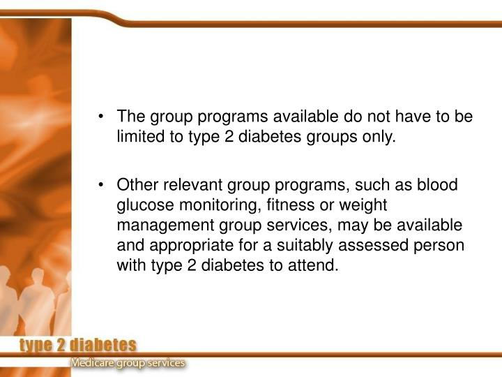 The group programs available do not have to be limited to type 2 diabetes groups only.
