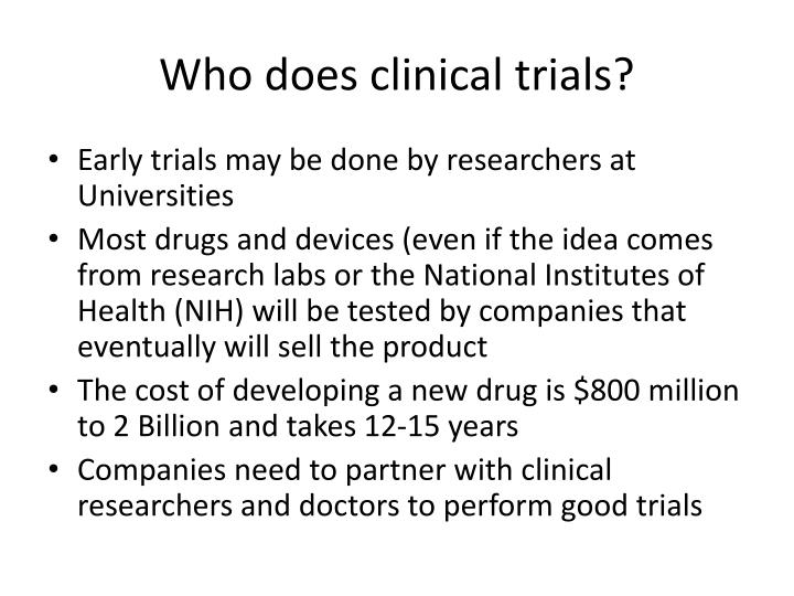 Who does clinical trials?