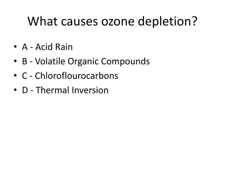 What causes ozone depletion?