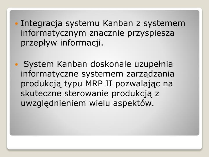 Integracja systemu Kanban z systemem informatycznym znacznie przyspiesza przepływ informacji.