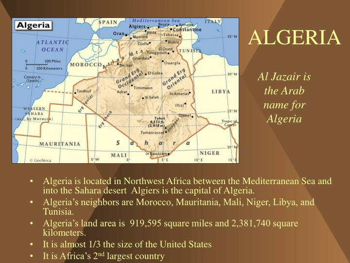 Algeria is located in Northwest Africa between the Mediterranean Sea and into the Sahara desert  Algiers is the capital of Algeria.