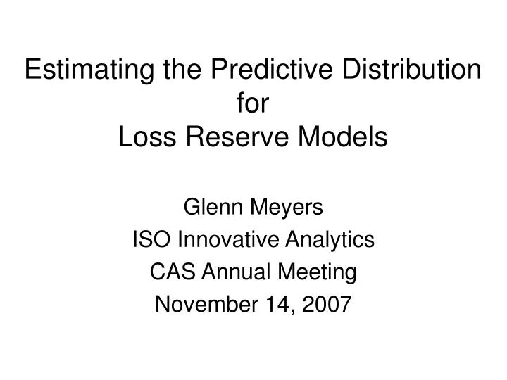 Estimating the predictive distribution for loss reserve models