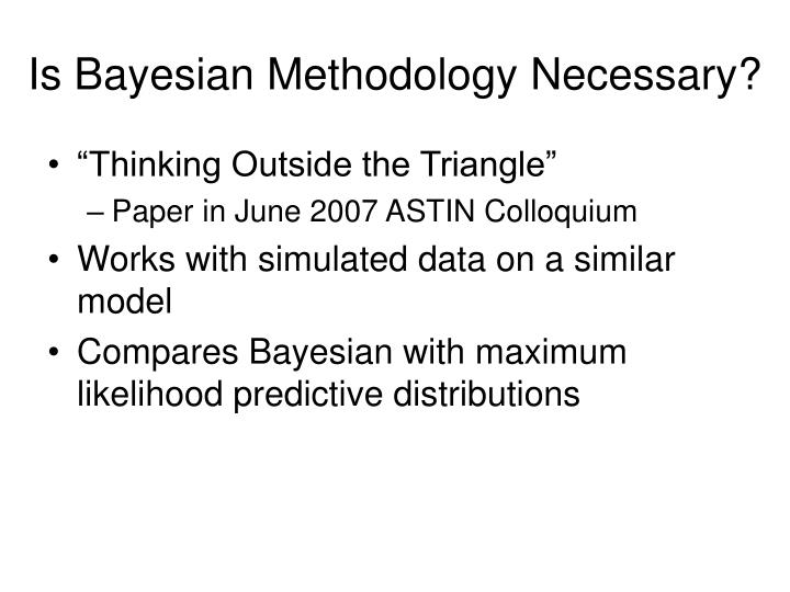 Is Bayesian Methodology Necessary?