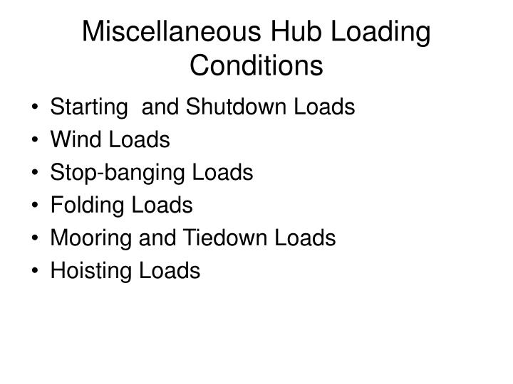 Miscellaneous Hub Loading Conditions