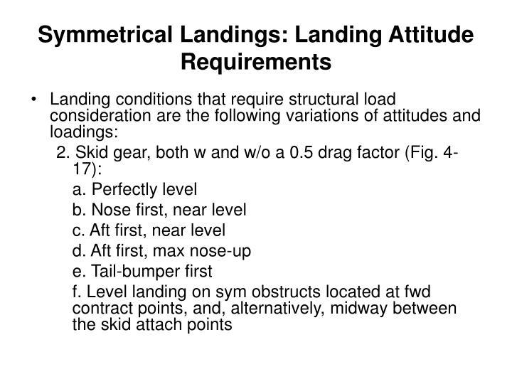 Symmetrical Landings: Landing Attitude Requirements