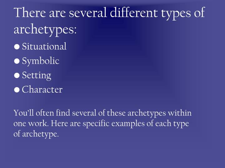 There are several different types of archetypes: