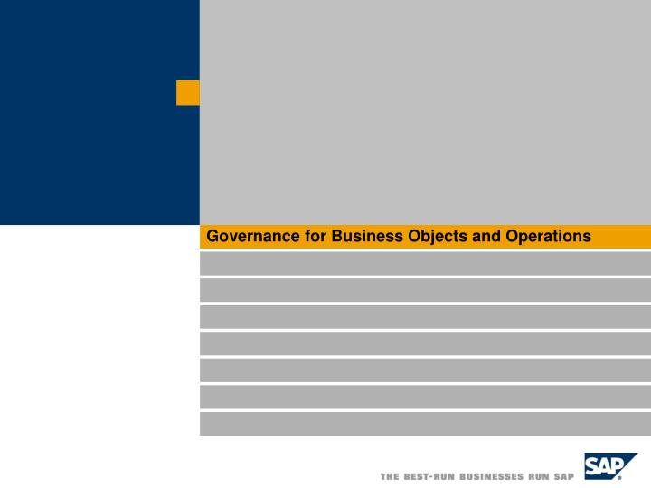 Governance for Business Objects and Operations