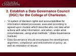 2 establish a data governance council dgc for the college of charleston