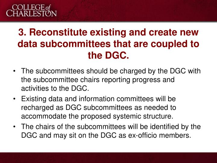3. Reconstitute existing and create new data subcommittees that are coupled to the DGC.