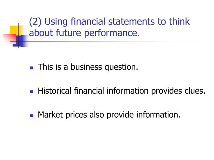 (2) Using financial statements to think about future performance.