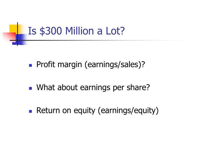 Is $300 Million a Lot?