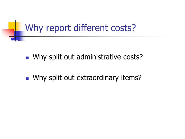 Why report different costs?