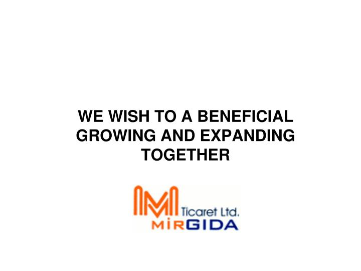 WE WISH TO A BENEFICIAL GROWING AND EXPANDING TOGETHER